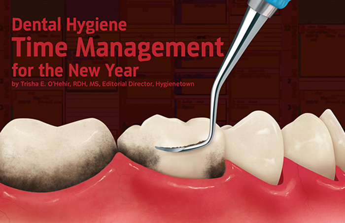Dental Hygiene Time Management for the New Year - Dentaltown