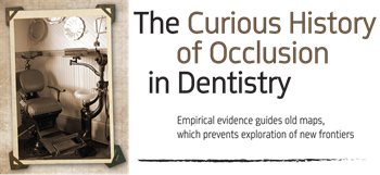 "The Curious History of Occlusion in Dentistry   Drs. Barry Glassman and Don Malizia discuss some myths about occlusion and bites, and challenge restorative dentists to rethink ""what they know."""