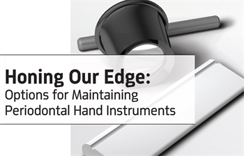 CE: Honing Our Edge: Options for Maintaining Periodontal Hand Instruments Clinical dental hygiene instructor Karen Siebert discusses the risks that dull hand instruments can pose to patient and practitioners alike, and the options for manual and mechanical sharpening of tools.