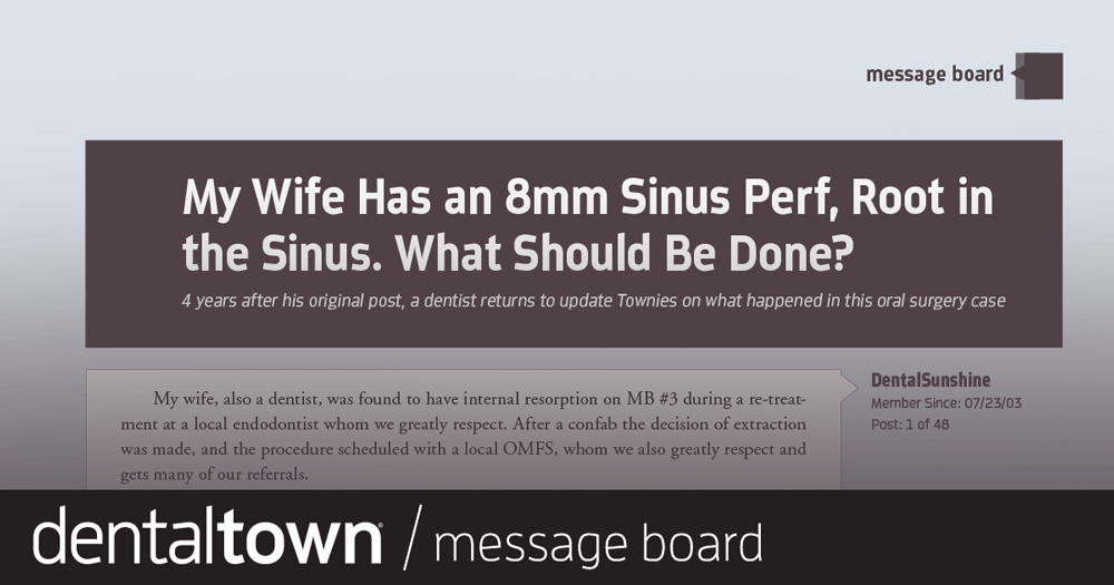 My Wife Has an 8mm Sinus Perf, Root in  the Sinus. What Should Be Done?  Four years after his original post, a dentist returns to update Townies on what happened in this oral surgery case.