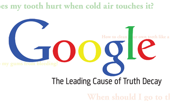 "Google: The Leading Cause of Truth Decay Widespread access to search engines like Google has led to ""truth decay,"" where people find inaccurate or biased information. Colin Receveur shares advice on how to communicate with different types of patients that dentists might discover in their chairs."