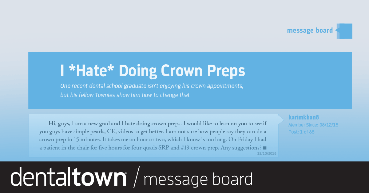 I Hate Doing  Crown Preps  One recent dental school graduate isn't enjoying his crown appointments, but his fellow Townies show him how to change that.