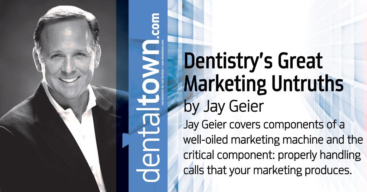 Dentistry's Great Marketing Untruths by Jay Geier