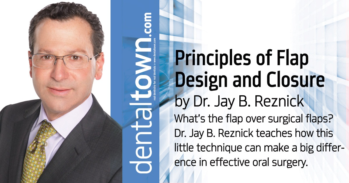 Principles of Flap Design and Closure by Jay B. Reznick, DMD, MD