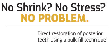 Show Your Work: No Shrink? No Stress? No Problem  by Jason Olitsky, DMD Dr. Jason Olitsky shares a case study featuring direct restoration of posterior teeth using a bulk fill technique.