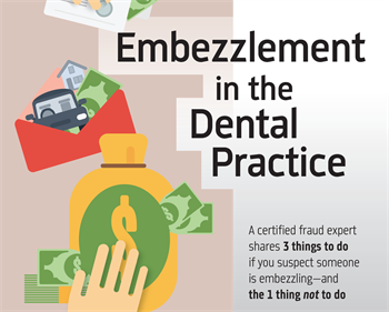 Embezzlement  in the Dental Practice Certified fraud expert Wendy Askins discusses the three things that dentists should do if they believe an employee is embezzling from them … and the one thing they should not do.