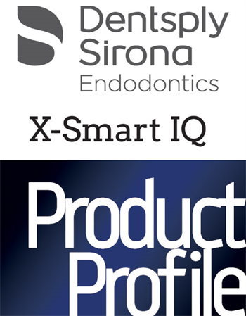 Product Profile: Dentsply Sirona Endodontics X-Smart IQ Redefining the endo experience