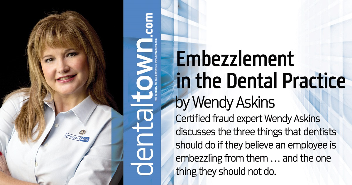 Embezzlement in the Dental Practice by Wendy Askins - Dentaltown
