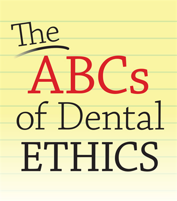 The ABCs of Dental Ethics Attorney Jeffrey J. Tonner discusses three important tenets in dental ethics.