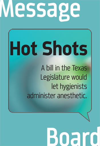 Texas Dentist  and Hygienist Is allowing hygienists to administer local anesthetic lowering the standard of care or a smart move in the practice? Townies weigh in on the topic, and comment on a Texas state Senate proposal to keep anesthetic in the doc's hands.