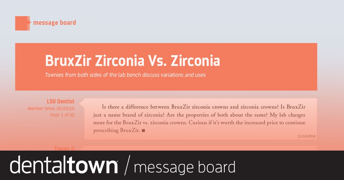 BruxZir Zirconia Vs. Zirconia  Townies from both sides of the lab bench discuss variations and uses.