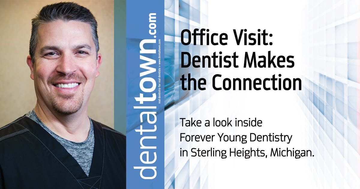 Office Visit: Dentist Makes the Connection by Kyle Patton, associate editor, <i>Dentaltown</i> magazine