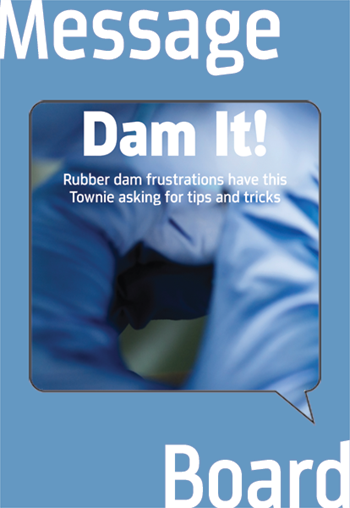 Rubber Dam Frustrations? Tips and Tricks? Dentists share their preferred techniques for working with rubber dams and discuss the best types of clamps and bands to be used on particular teeth.