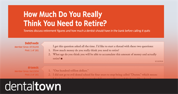 How Much Do You Really Think You Need to Retire? Townies discuss retirement figures and how much a dentist should have in the bank before calling it quits.