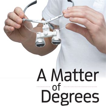 A Matter of Degrees Hygiene educator Dee Humphrey, RDH, discusses the ergonomic issue that brought an early end to her clinical practice, and how dentists and hygienists can avoid the same fact through research and reflection.
