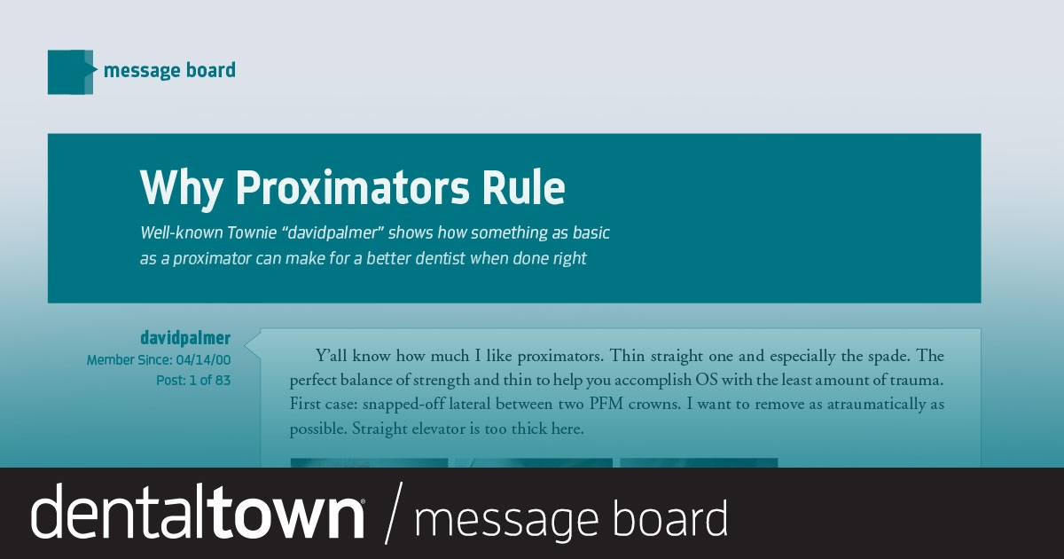 """Why Proximators Rule Well-known """"davidpalmer"""" shows how something as basic as a proximator can make for a better dentist when done right."""