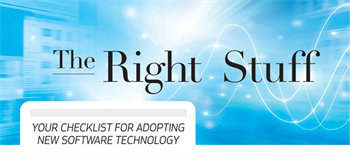 The Right Stuff:  Your checklist for adopting new software technology Dimitry Shuster, chief technology officer of Dental eShare, classifies clinicians' top concerns when looking at an EHR, and outlines the truly important factors.