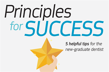 Principles For Success Townie dentist Dr. Robert Benavides dives into five key ideas for new dental graduates to become well-rounded clinicians.