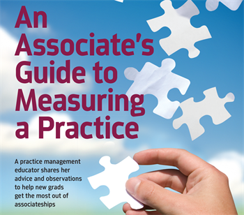 An Associate's Guide  to Measuring a Practice Dental consultant Jennifer de St. Georges gives advice and observations to help new grads get the most out of associateships.