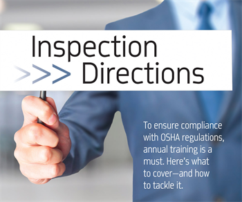 Inspection Directions To ensure compliance with OSHA regulations,  annual training is a must. Here's what to cover— and how to tackle it.