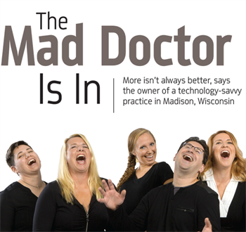Office Visit: The Mad Doctor Is In Take a visit to the Midwest and learn about Dr. Kaveh Ghaboussi and his innovative practice, Madison Smile Solutions.