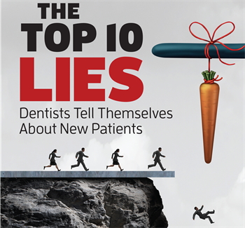 The Top 10 Lies Dentists Tell Themselves About New Patients Author Jay Geier explains why dentists need to take an honest look at what they're doing to hurt their new-patient business— and how to turn those behaviors around.