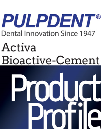 Product Profile: Pulpdent Activa  Bioactive-Cement: One cement does it all