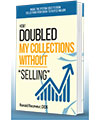 Double Your Collections With-OUT Selling