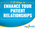 My Dental Agency 3½ Ways to Enhance Patient Relationships