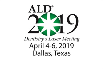 Academy of Laser Dentistry Announces Call for Abstracts for ALD 2019 Annual Session