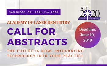 Academy of Laser Dentistry Announces Call for Abstracts for ALD 2020 Annual Conference