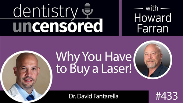 433 Why You Have to Buy a Laser! with David Fantarella : Dentistry Uncensored with Howard Farran