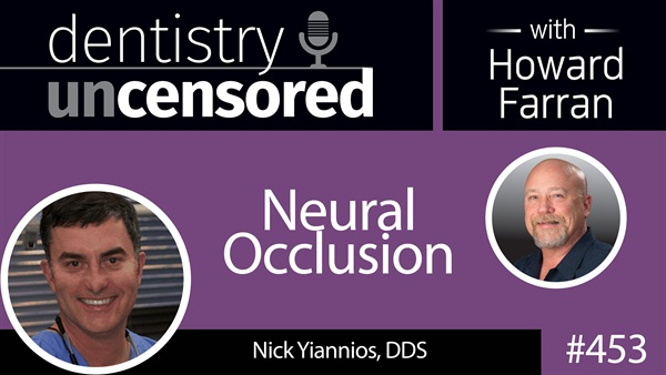 453 Neural Occlusion with Nick Yiannios : Dentistry Uncensored with Howard Farran