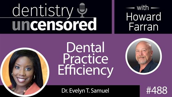 488 Dental Practice Efficiency with Evelyn Samuel : Dentistry Uncensored with Howard Farran