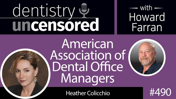 490 American Association of Dental Office Managers with Heather Colicchio : Dentistry Uncensored with Howard Farran