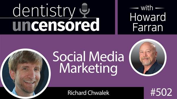 502 Social Media Marketing with Richard Chalk : Dentistry Uncensored with Howard Farran