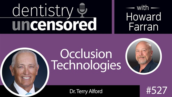 527 Occlusion Technologies with Terry Alford : Dentistry Uncensored with Howard Farran