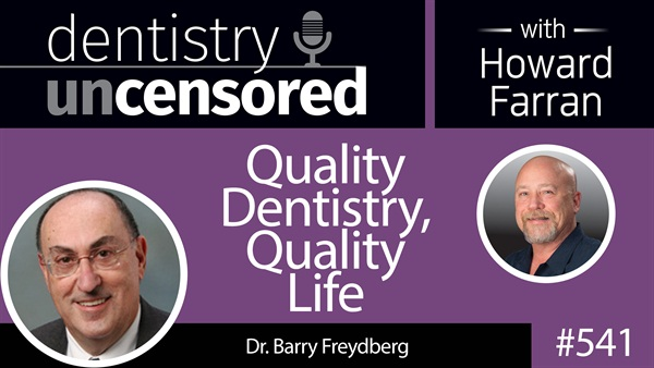 541 Quality Dentistry, Quality Life : Dentistry Uncensored with Howard Farran