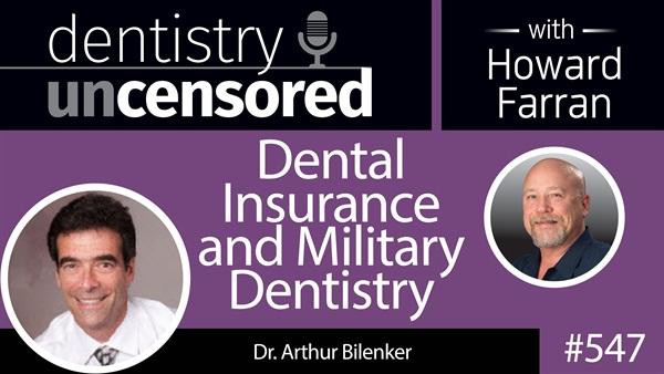 547 Dental Insurance and Military Dentistry with Arthur Bilenker : Dentistry Uncensored with Howard Farran