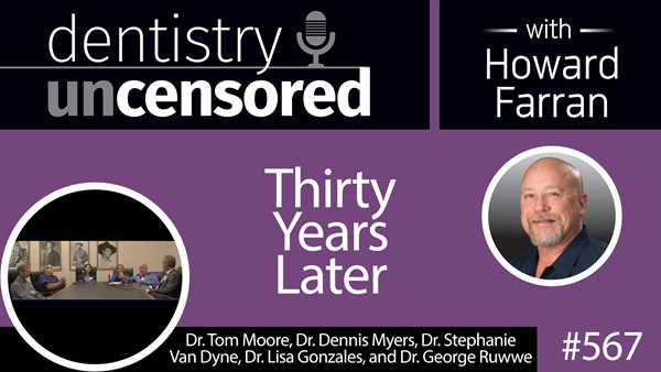 567 Thirty Years Later : Dentistry Uncensored with Howard Farran