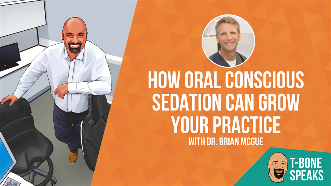How Oral Conscious Sedation Can Grow Your Practice With Dr. Brian McGue