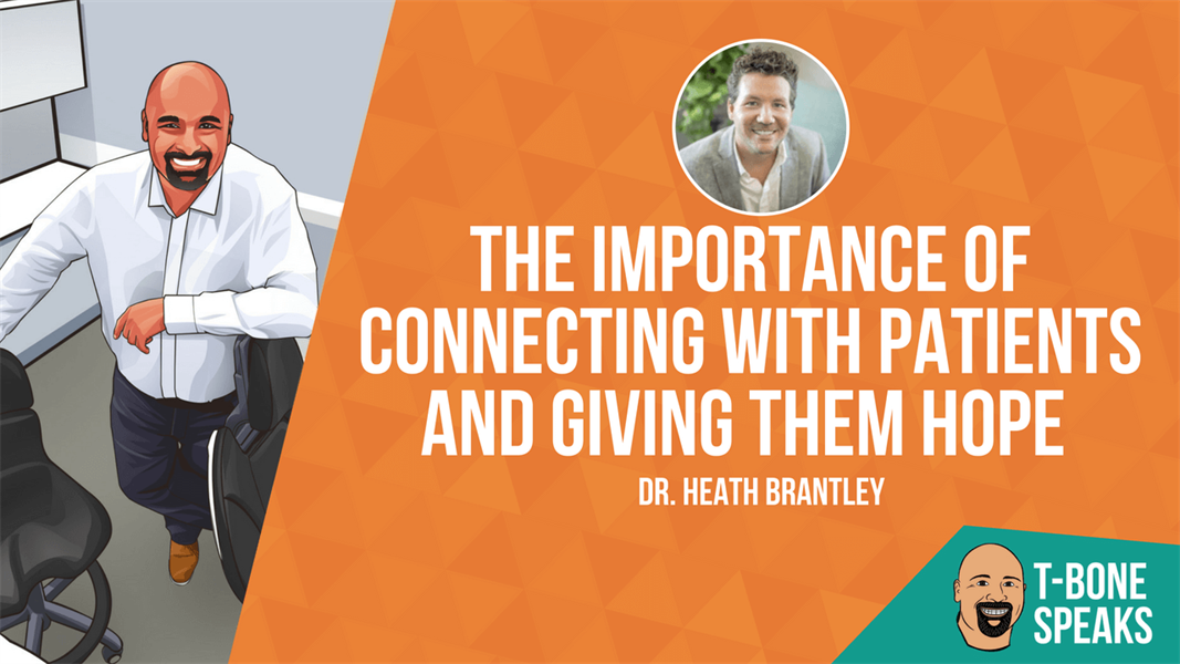 T-Bone Speaks: The Importance of Connecting With Patients and Giving Them Hope with Dr. Heath Brantley