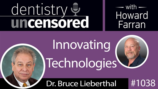 1038 Innovating Technologies with Dr. Bruce Lieberthal, Chief Innovation Officer at Henry Schein, Inc. : Dentistry Uncensored with Howard Farran