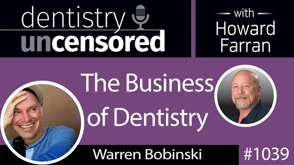 1039 The Business of Dentistry with Warren Bobinski : Dentistry Uncensored with Howard Farran