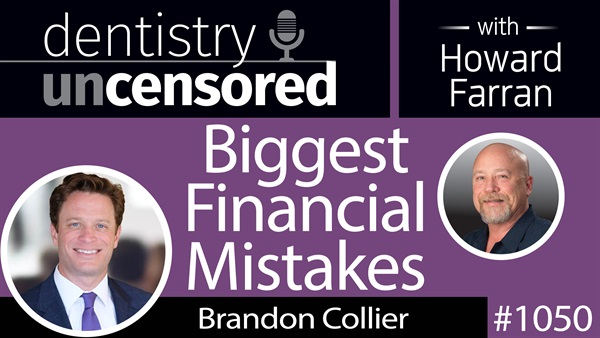 1050 Biggest Financial Mistakes with Brandon Collier : Dentistry Uncensored with Howard Farran