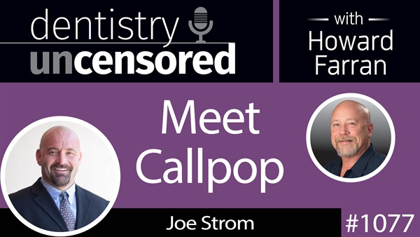 1077 Meet Callpop with Joe Strom : Dentistry Uncensored with Howard Farran