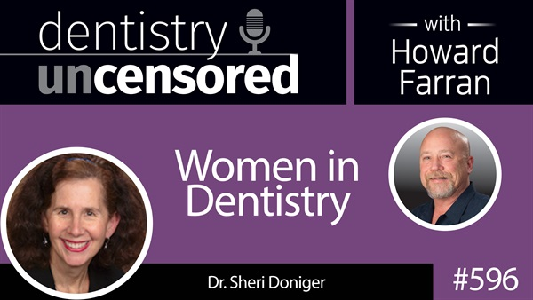 596 Women in Dentistry with Sheri Doniger : Dentistry Uncensored with Howard Farran