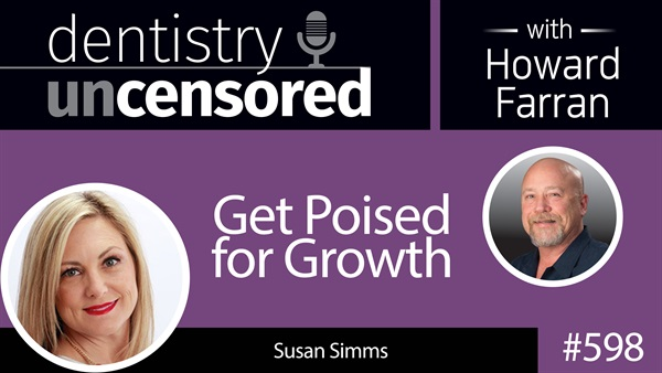 598 Get Poised for Growth with Susan Simms : Dentistry Uncensored with Howard Farran