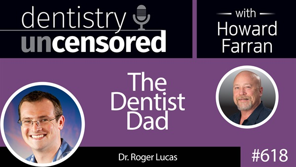 618 The Dentist Dad - Roger Lucas : Dentistry Uncensored with Howard Farran