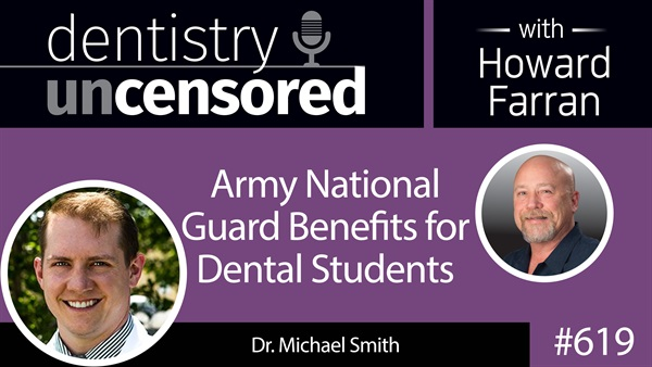 619 Army National Guard Benefits for Dental Students with Mike Smith : Dentistry Uncensored with Howard Farran